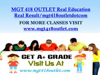 MGT 418 OUTLET Real Education Real Result/mgt418outletdotcom