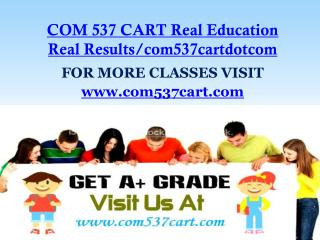 COM 537 CART Real Education Real Results/com537cartdotcom