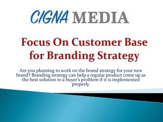 Focus On Customer Base for Branding Strategy
