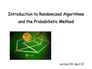 Introduction to Randomized Algorithms and the Probabilistic Method