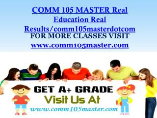 COMM 105 MASTER Real Education Real Results/comm105masterdotcom