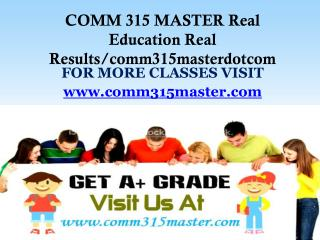 COMM 315 MASTER Real Education Real Results/comm315masterdotcom