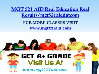 MGT 521 AID Real Education Real Results/mgt521aiddotcom