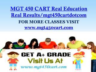 MGT 450 CART Real Education Real Results/mgt450cartdotcom
