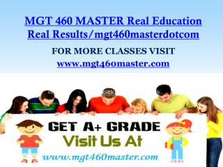 MGT 460 MASTER Real Education Real Results/mgt460masterdotcom