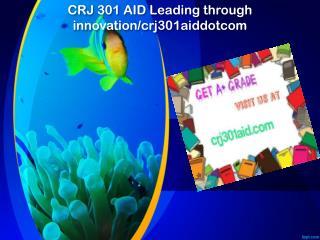 CRJ 301 AID Leading through innovation/crj301aiddotcom