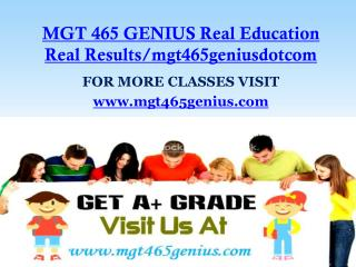 MGT 465 GENIUS Real Education Real Results/mgt465geniusdotcom