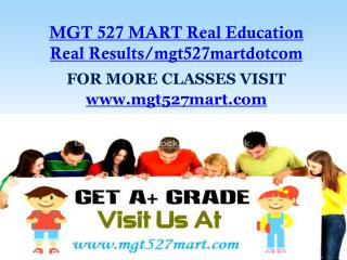 MGT 527 MART Real Education Real Results/mgt527martdotcom