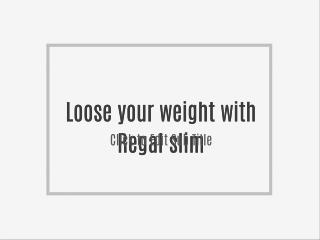 Loose your weight with Regal slim