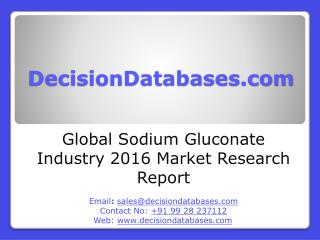 Global Sodium Gluconate Market Manufactures and Key Statistics Analysis 2016