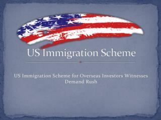 US Immigration Scheme for Overseas Investors Witnesses Demand Rush
