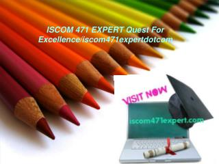 ISCOM 471 EXPERT Quest For Excellence/iscom471expertdotcom