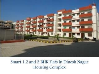 Smart 1,2 and 3 BHK Flats In Dinesh Nagar Housing Complex