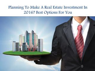 Planning To Make A Real Estate Investment In 2016? Best Options For You