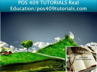 POS 409 TUTORIALS Real Education/pos409tutorials.com