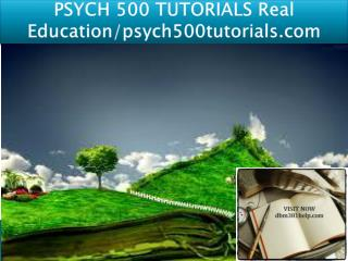 PSYCH 500 TUTORIALS Real Education/psych500tutorials.com