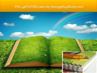 PHL 458 TUTOR Learn by Doing/phl458tutor.com