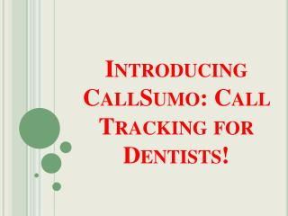 Introducing CallSumo: Call Tracking for Dentists!