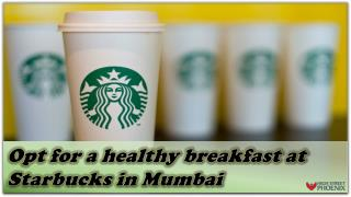 Opt for a healthy breakfast at Starbucks in Mumbai