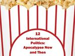 12 International Politics:  Apocalypse Now and Then