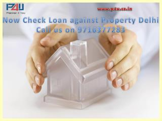 Now Check Loan against Property Delhi Call 9716377283