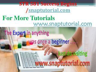 STR 581 Course Success Begins / snaptutorial.com