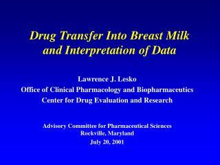 Drug Transfer Into Breast Milk  and Interpretation of Data