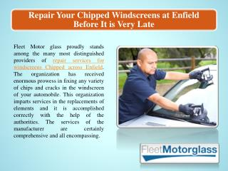 Repair Your Chipped Windscreens at Enfield Before It is Very Late