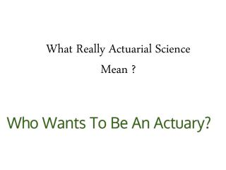 What Really Actuarial Science Mean ?