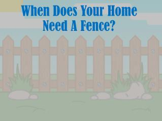 When Does Your Home Need A Fence?