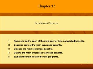 Name and define each of the main pay for time not worked benefits. Describe each of the main insurance benefits. Discuss