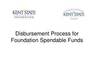 Disbursement Process for  Foundation Spendable Funds