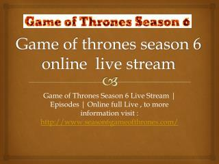 game of thrones season 6 online  live stream