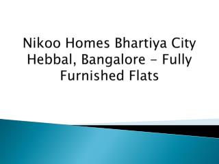 Nikoo Homes Bhartiya City Hebbal, Bangalore - Fully Furnished Flats