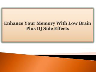 Enhance Your Memory With Low Brain Plus IQ Side Effects