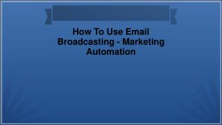 How To Use Email Broadcasting - Marketing Automation