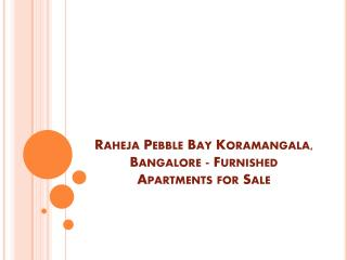 Raheja Pebble Bay Koramangala, Bangalore - Furnished Apartments for Sale