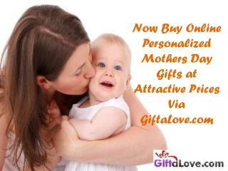 Now Buy Online Personalized Mothers Day Gifts at Attractive Prices!