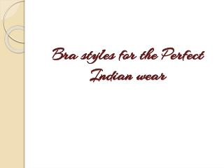 Bra styles for the Perfect Indian wear