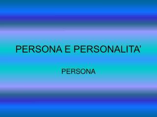 PERSONA E PERSONALITA