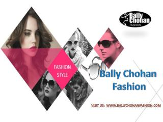Bally Chohan Fashion - Latest Fashion News, Style Tips & Beauty Trends