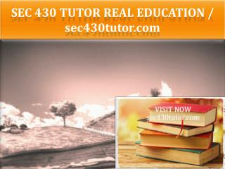 SEC 430 TUTOR Real Education / sec430tutor.com