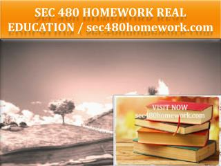 SEC 480 HOMEWORK Real Education / sec480homework.com