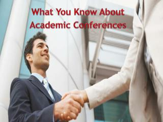 What You Know About Academic Conferences