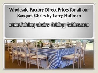 Wholesale Factory Direct Prices for All our Banquet Chairs by Larry Hoffman