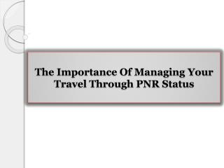 The Importance Of Managing Your Travel Through PNR Status