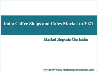 India Coffee Shops and Cafes Market to 2021