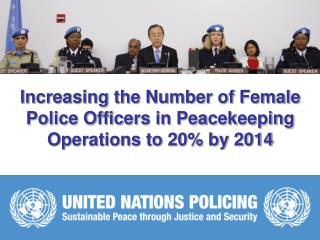 Increasing the Number of Female Police Officers in Peacekeeping Operations to 20 by 2014