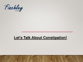 Let's Talk about Constipation!