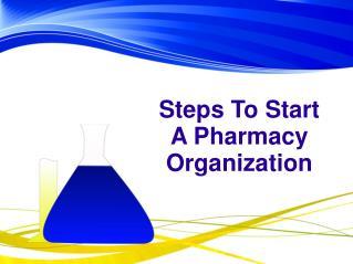 Steps To Start A Pharmacy Organization